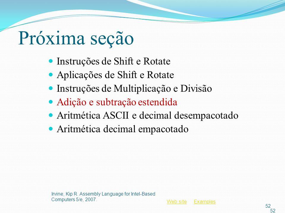 Web siteWeb site ExamplesExamples 52 Próxima seção Instruções de Shift e Rotate Aplicações de Shift e Rotate Instruções de Multiplicação e Divisão Adi
