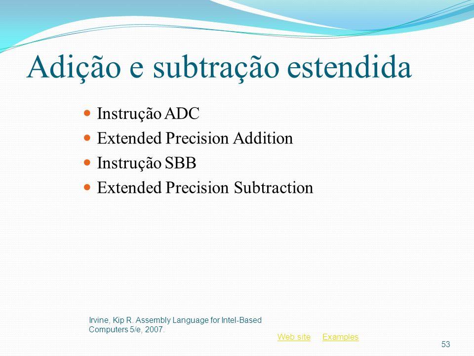 Web siteWeb site ExamplesExamples Adição e subtração estendida Instrução ADC Extended Precision Addition Instrução SBB Extended Precision Subtraction