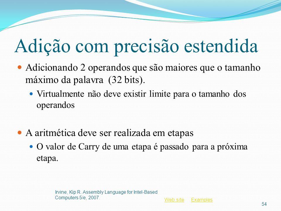 Web siteWeb site ExamplesExamples Adição com precisão estendida Adicionando 2 operandos que são maiores que o tamanho máximo da palavra (32 bits). Vir