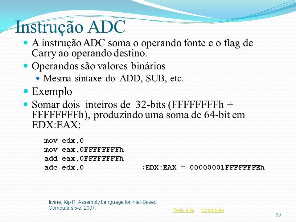 Web siteWeb site ExamplesExamples Instrução ADC A instrução ADC soma o operando fonte e o flag de Carry ao operando destino. Operandos são valores bin