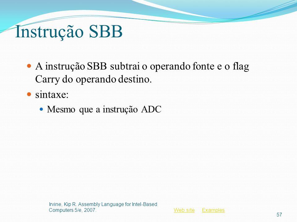Web siteWeb site ExamplesExamples Instrução SBB A instrução SBB subtrai o operando fonte e o flag Carry do operando destino. sintaxe: Mesmo que a inst