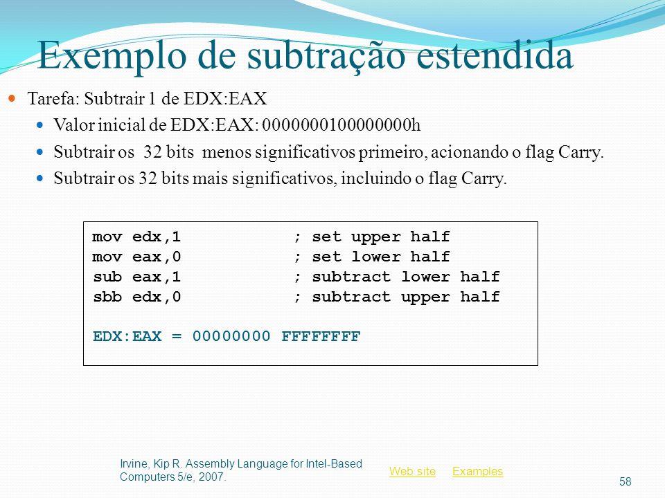 Web siteWeb site ExamplesExamples Exemplo de subtração estendida Tarefa: Subtrair 1 de EDX:EAX Valor inicial de EDX:EAX: 0000000100000000h Subtrair os