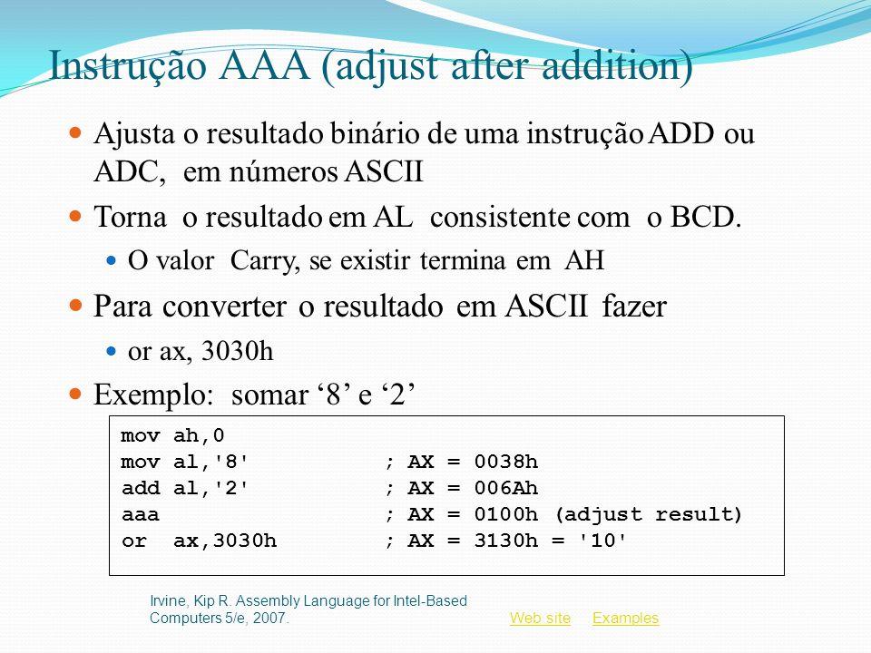 Web siteWeb site ExamplesExamples Instrução AAA (adjust after addition) Ajusta o resultado binário de uma instrução ADD ou ADC, em números ASCII Torna