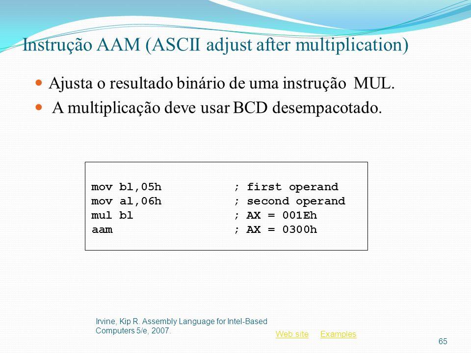 Web siteWeb site ExamplesExamples Instrução AAM (ASCII adjust after multiplication) Ajusta o resultado binário de uma instrução MUL. A multiplicação d