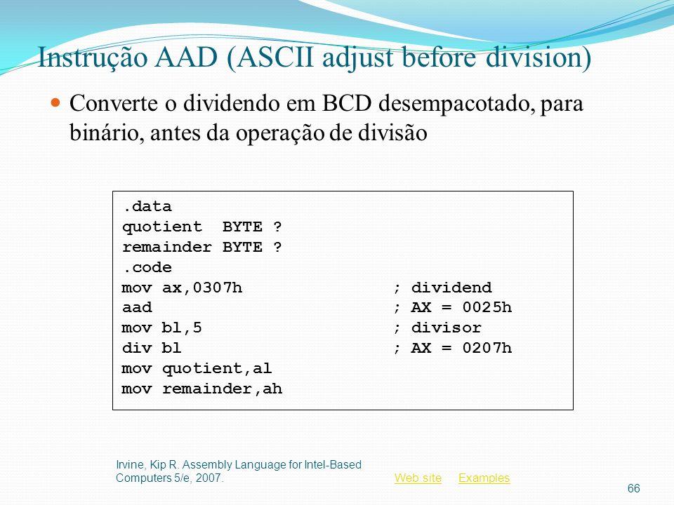 Web siteWeb site ExamplesExamples Instrução AAD (ASCII adjust before division) Converte o dividendo em BCD desempacotado, para binário, antes da opera