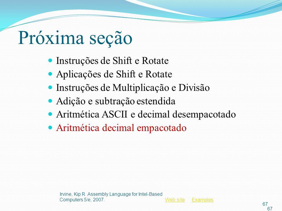 Web siteWeb site ExamplesExamples Irvine, Kip R. Assembly Language for Intel-Based Computers 5/e, 2007. 67 Próxima seção Instruções de Shift e Rotate