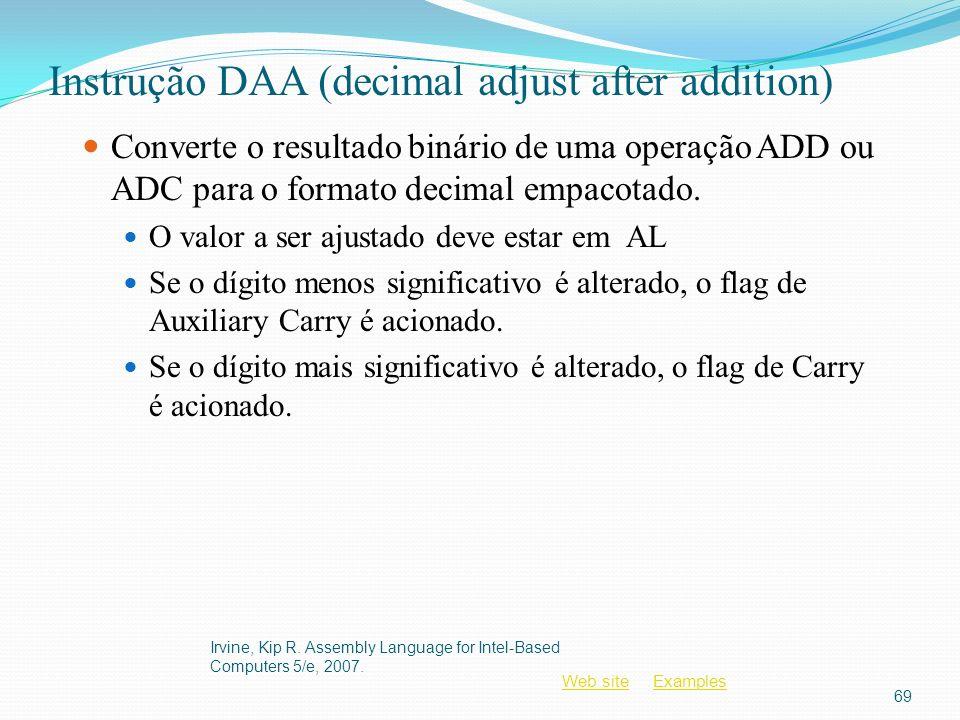 Web siteWeb site ExamplesExamples Instrução DAA (decimal adjust after addition) Converte o resultado binário de uma operação ADD ou ADC para o formato