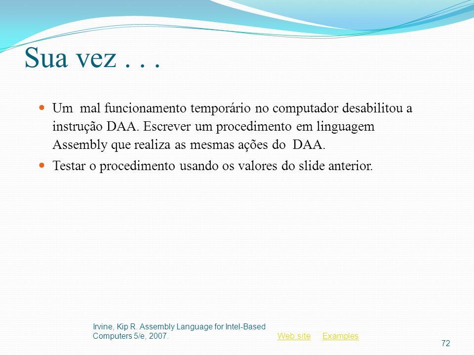 Web siteWeb site ExamplesExamples Sua vez... Um mal funcionamento temporário no computador desabilitou a instrução DAA. Escrever um procedimento em li