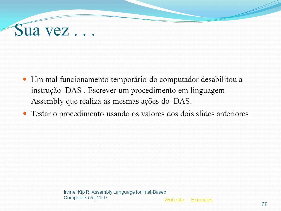 Web siteWeb site ExamplesExamples Sua vez... Um mal funcionamento temporário do computador desabilitou a instrução DAS. Escrever um procedimento em li
