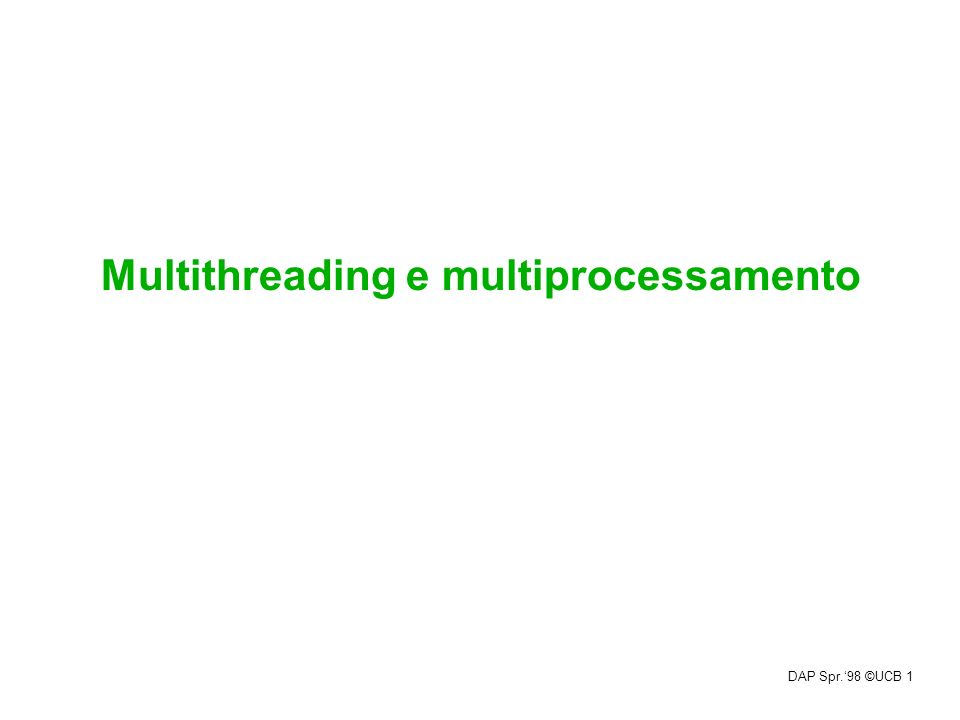 DAP Spr.98 ©UCB 1 Multithreading e multiprocessamento