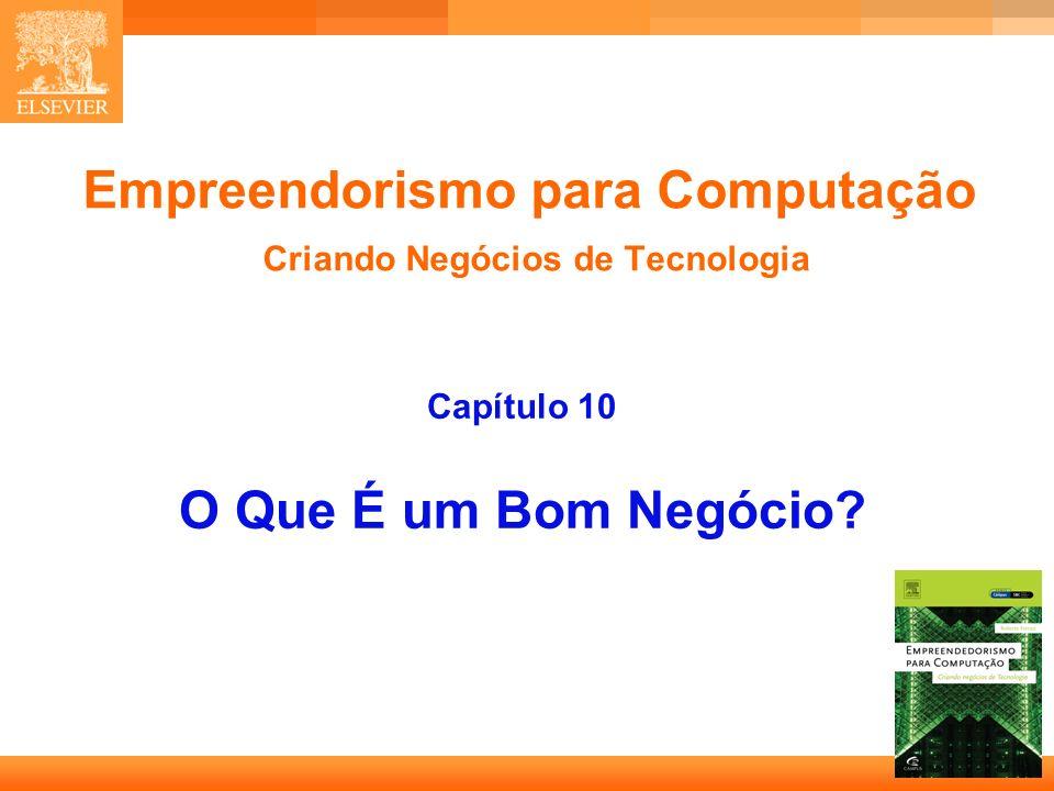 1 Empreendorismo para Computação Criando Negócios de Tecnologia Capítulo 10 O Que É um Bom Negócio?