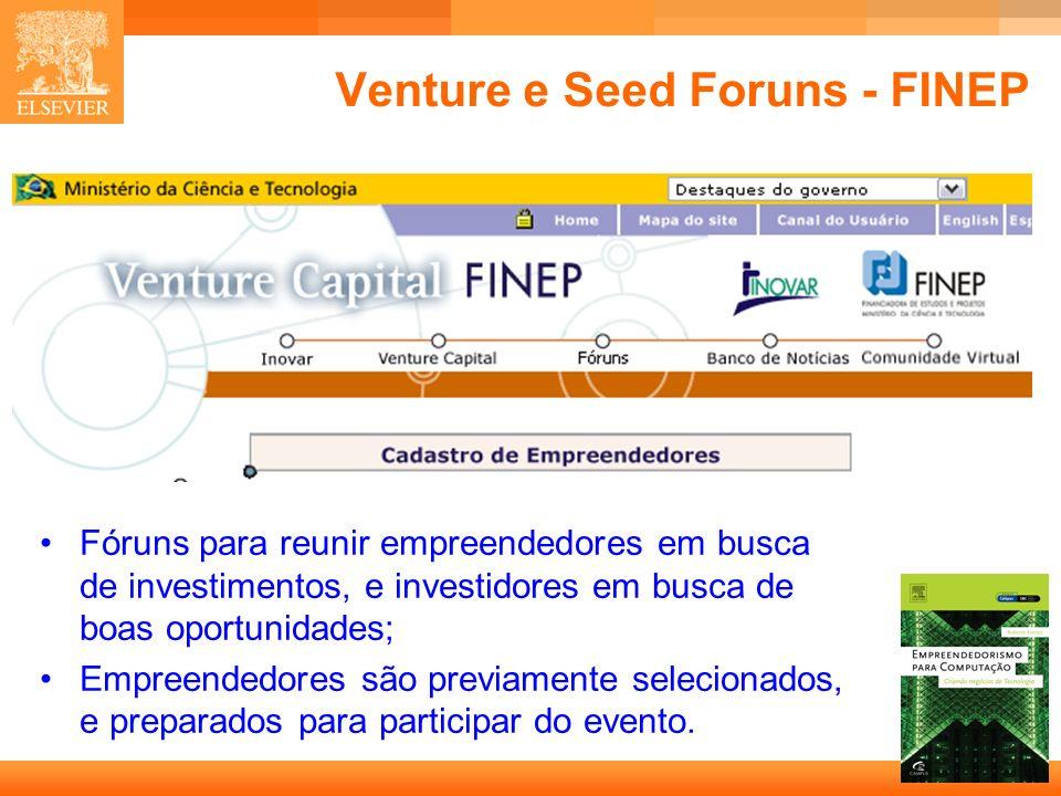 14 Capa Venture e Seed Foruns - FINEP Fóruns para reunir empreendedores em busca de investimentos, e investidores em busca de boas oportunidades; Empreendedores são previamente selecionados, e preparados para participar do evento.