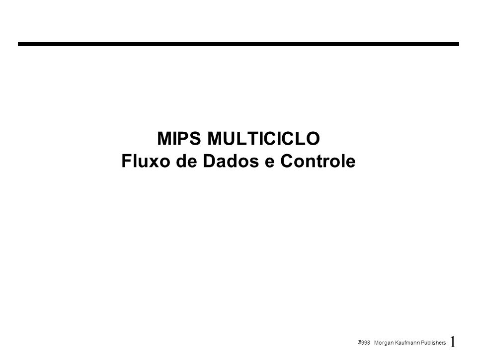 1 1998 Morgan Kaufmann Publishers MIPS MULTICICLO Fluxo de Dados e Controle