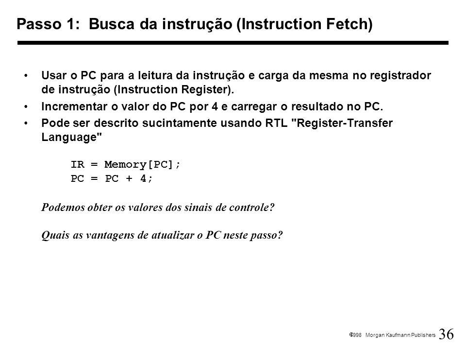 36 1998 Morgan Kaufmann Publishers Usar o PC para a leitura da instrução e carga da mesma no registrador de instrução (Instruction Register). Incremen