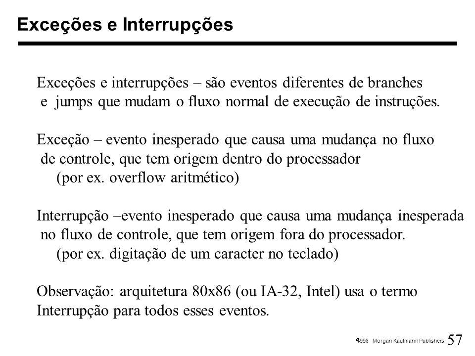 57 1998 Morgan Kaufmann Publishers Exceções e Interrupções Exceções e interrupções – são eventos diferentes de branches e jumps que mudam o fluxo norm
