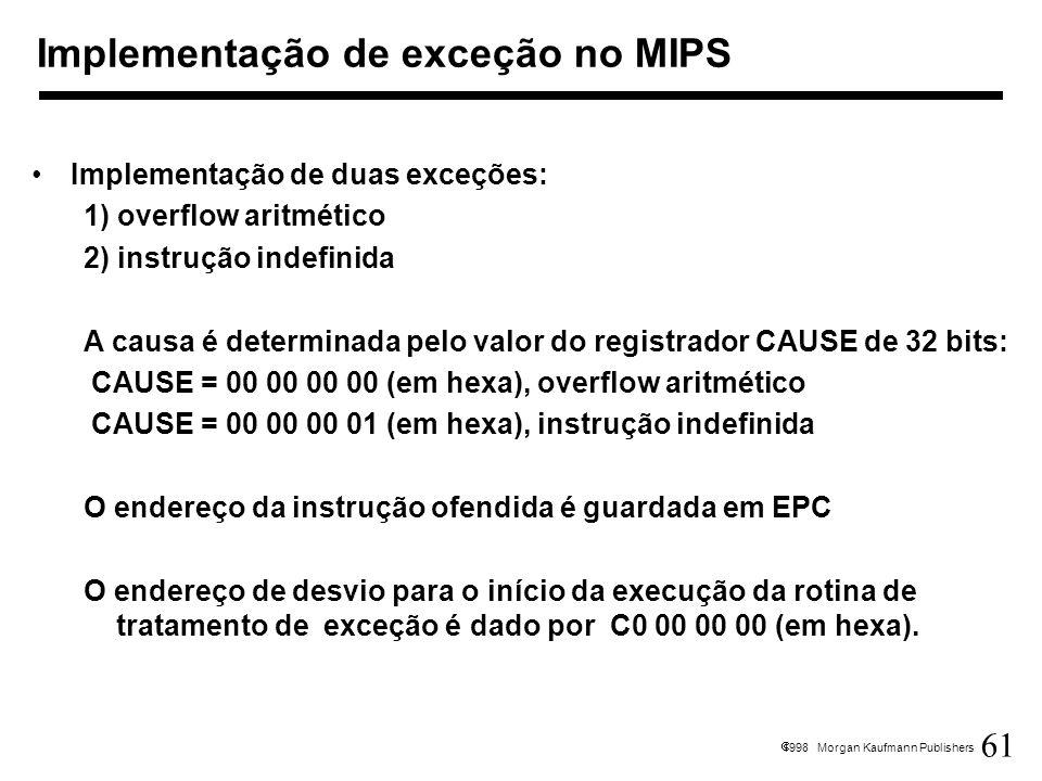 61 1998 Morgan Kaufmann Publishers Implementação de exceção no MIPS Implementação de duas exceções: 1) overflow aritmético 2) instrução indefinida A c