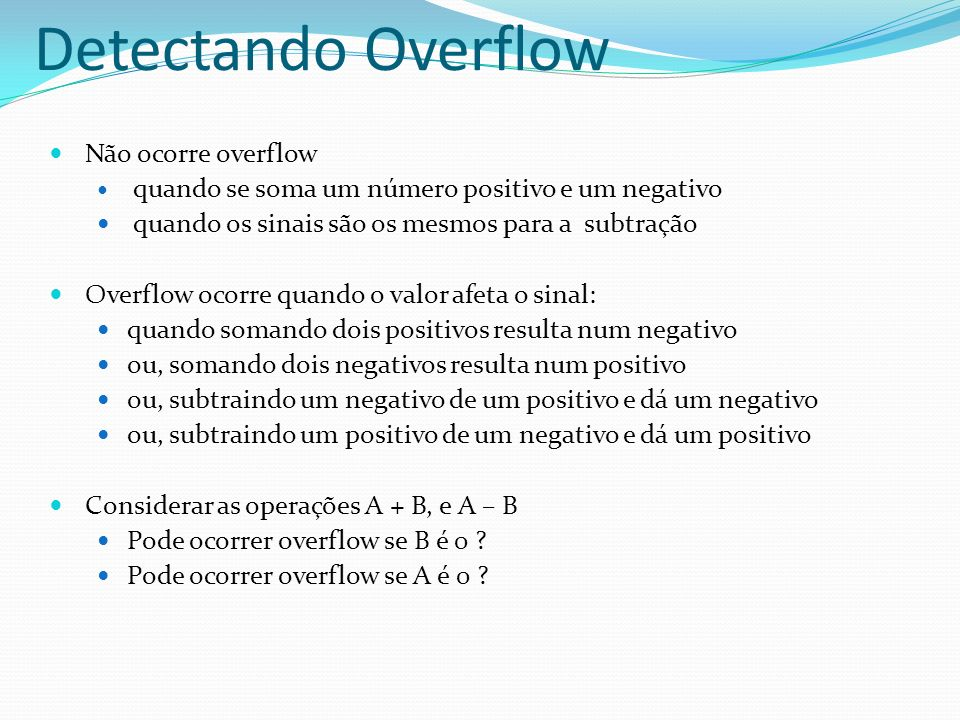 Não ocorre overflow quando se soma um número positivo e um negativo quando os sinais são os mesmos para a subtração Overflow ocorre quando o valor afe