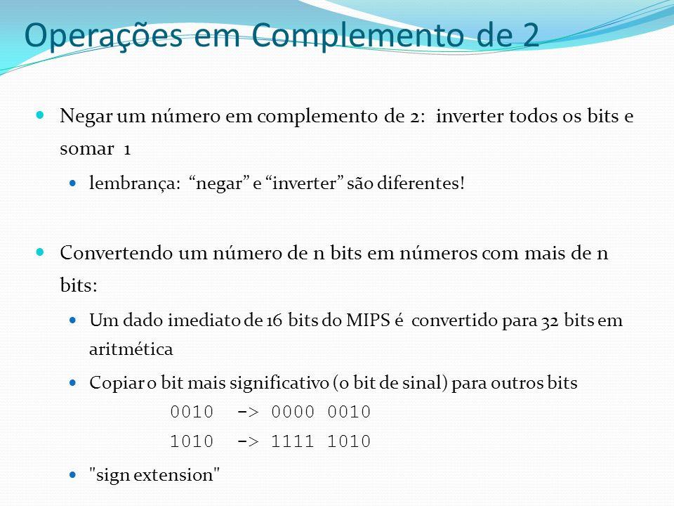 Negar um número em complemento de 2: inverter todos os bits e somar 1 lembrança: negar e inverter são diferentes! Convertendo um número de n bits em n