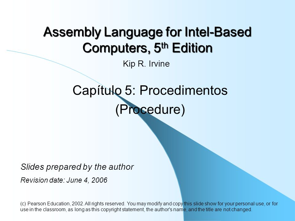 Assembly Language for Intel-Based Computers, 5 th Edition Capítulo 5: Procedimentos (Procedure) (c) Pearson Education, 2002. All rights reserved. You