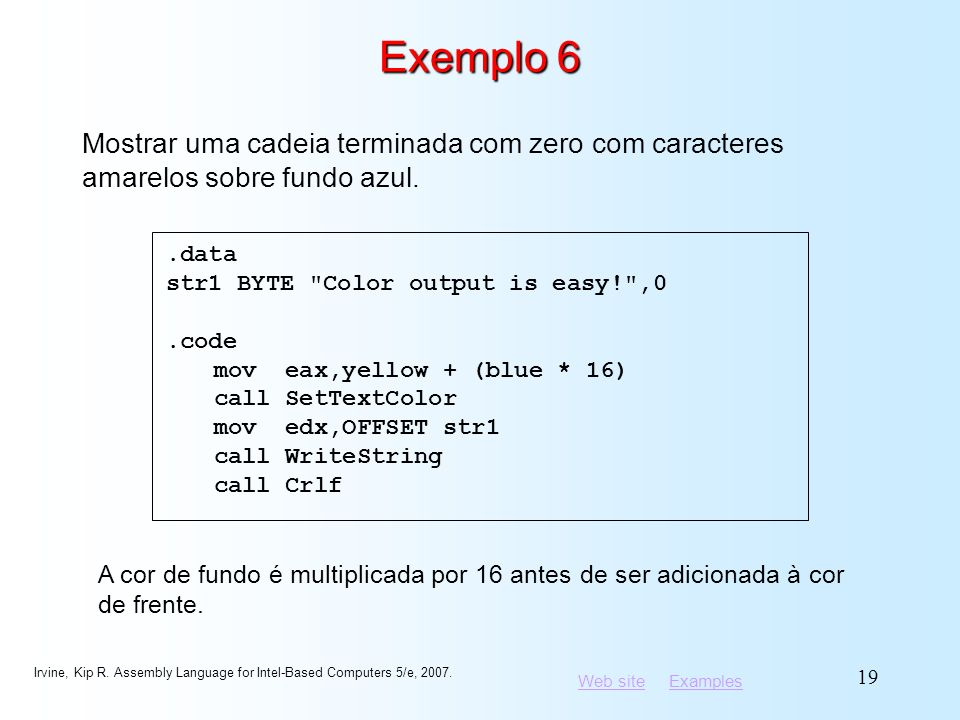 Web siteWeb site ExamplesExamples Irvine, Kip R. Assembly Language for Intel-Based Computers 5/e, 2007. 19 Exemplo 6.data str1 BYTE
