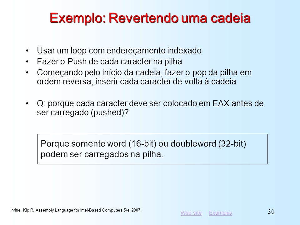 Web siteWeb site ExamplesExamples Irvine, Kip R. Assembly Language for Intel-Based Computers 5/e, 2007. 30 Exemplo: Revertendo uma cadeia Usar um loop
