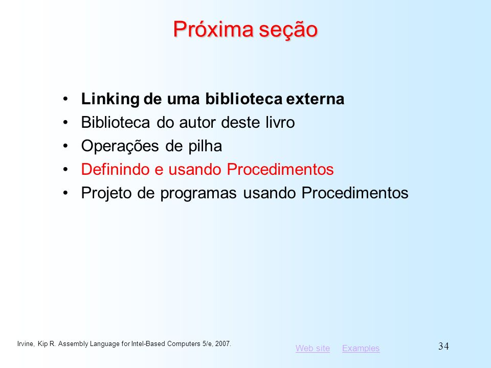 Web siteWeb site ExamplesExamples Irvine, Kip R. Assembly Language for Intel-Based Computers 5/e, 2007. 34 Próxima seção Linking de uma biblioteca ext