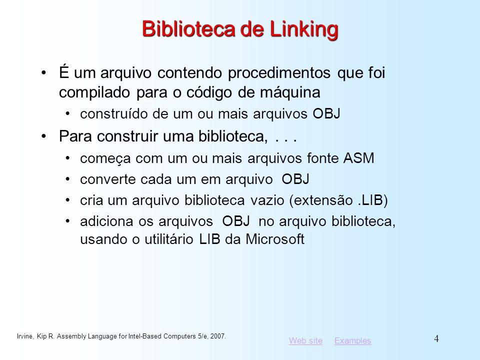 Web siteWeb site ExamplesExamples Irvine, Kip R. Assembly Language for Intel-Based Computers 5/e, 2007. 4 Biblioteca de Linking É um arquivo contendo