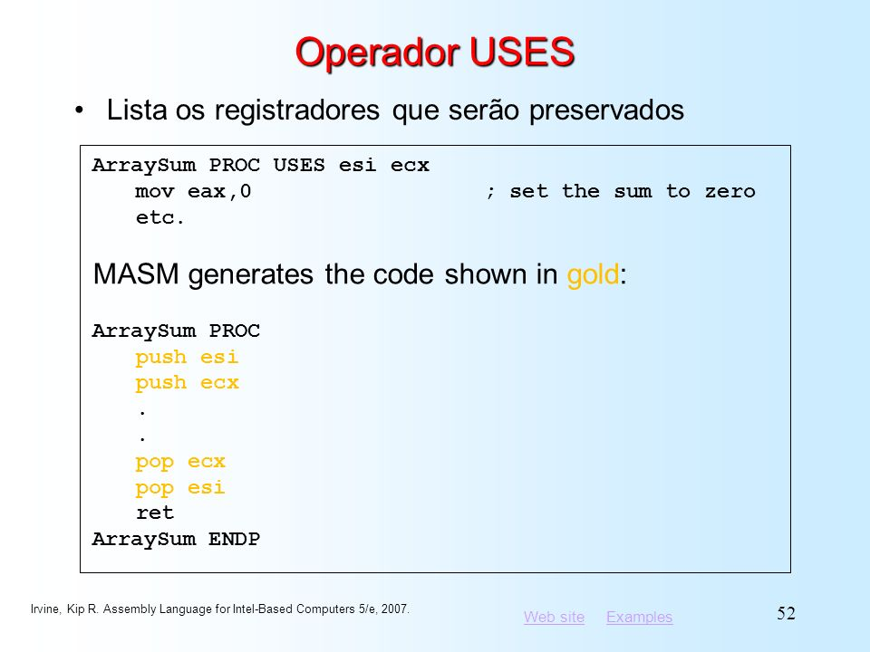 Web siteWeb site ExamplesExamples Irvine, Kip R. Assembly Language for Intel-Based Computers 5/e, 2007. 52 Operador USES Lista os registradores que se