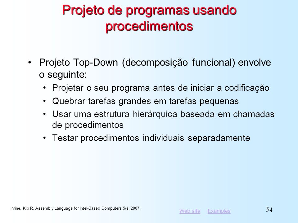 Web siteWeb site ExamplesExamples Irvine, Kip R. Assembly Language for Intel-Based Computers 5/e, 2007. 54 Projeto de programas usando procedimentos P
