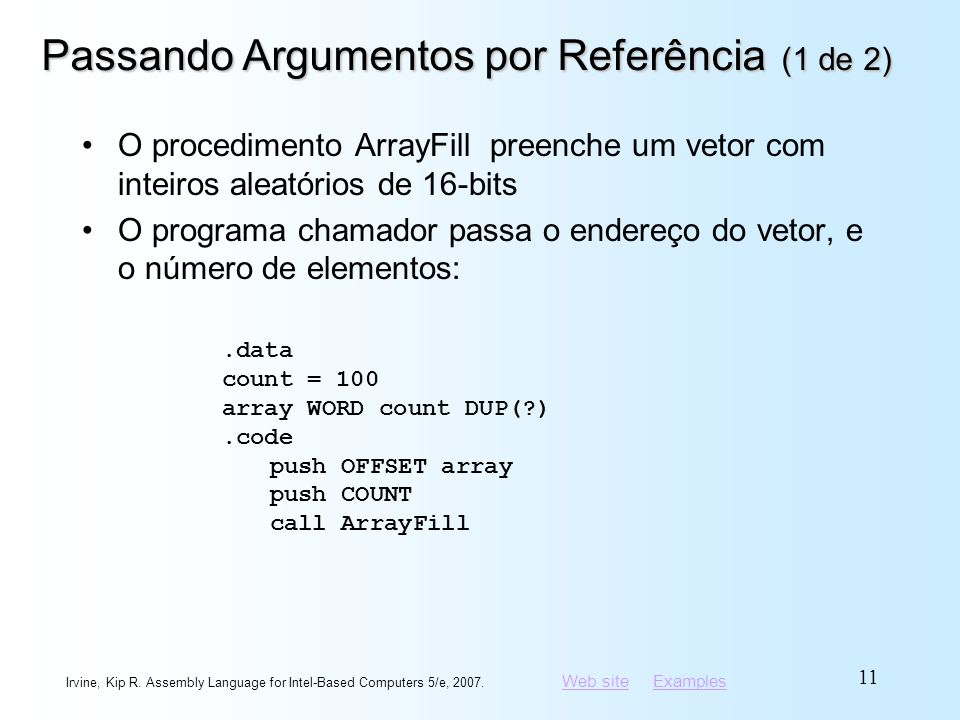 Web siteWeb site ExamplesExamples Irvine, Kip R. Assembly Language for Intel-Based Computers 5/e, 2007. 11 Passando Argumentos por Referência (1 de 2)