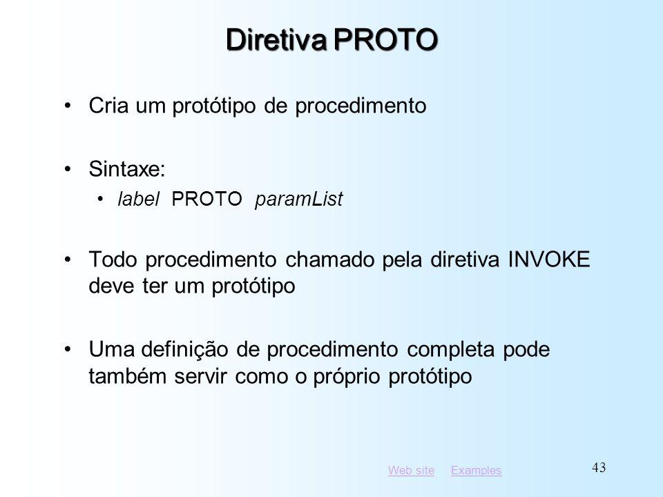 Web siteWeb site ExamplesExamples 43 Diretiva PROTO Cria um protótipo de procedimento Sintaxe: label PROTO paramList Todo procedimento chamado pela diretiva INVOKE deve ter um protótipo Uma definição de procedimento completa pode também servir como o próprio protótipo