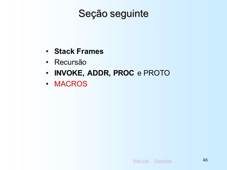 Web siteWeb site ExamplesExamples 46 Seção seguinte Stack Frames Recursão INVOKE, ADDR, PROC e PROTO MACROS