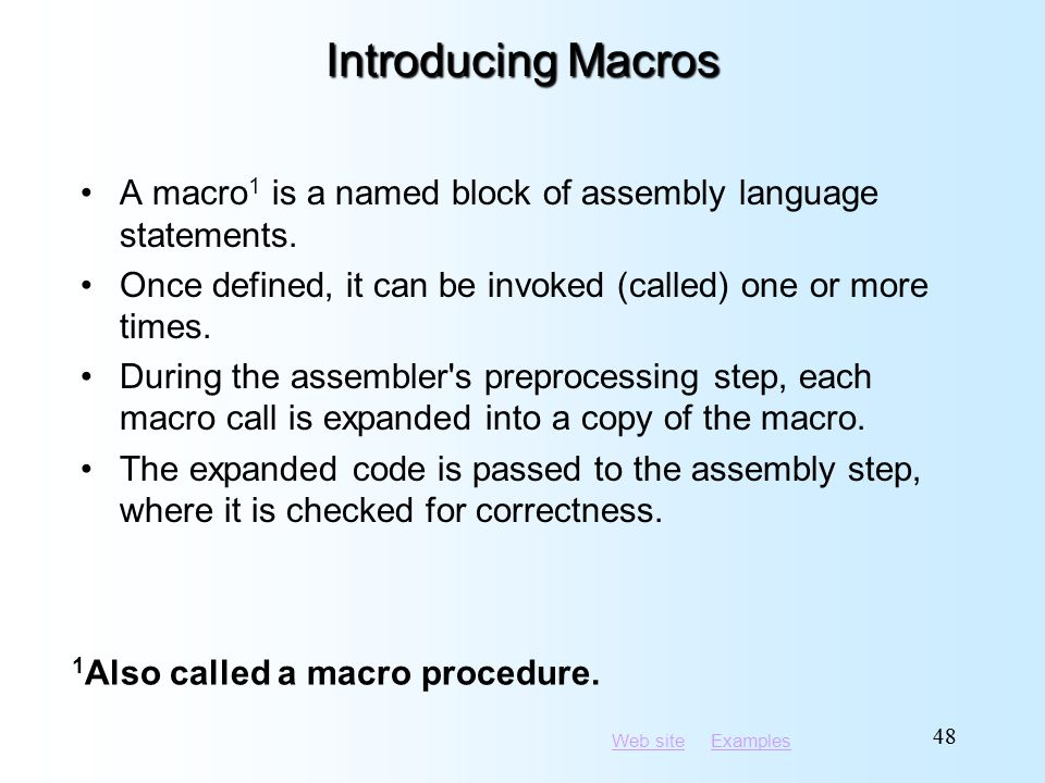 Web siteWeb site ExamplesExamples 48 Introducing Macros A macro 1 is a named block of assembly language statements.