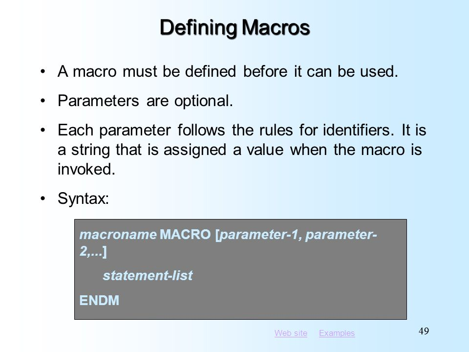 Web siteWeb site ExamplesExamples 49 Defining Macros A macro must be defined before it can be used. Parameters are optional. Each parameter follows th