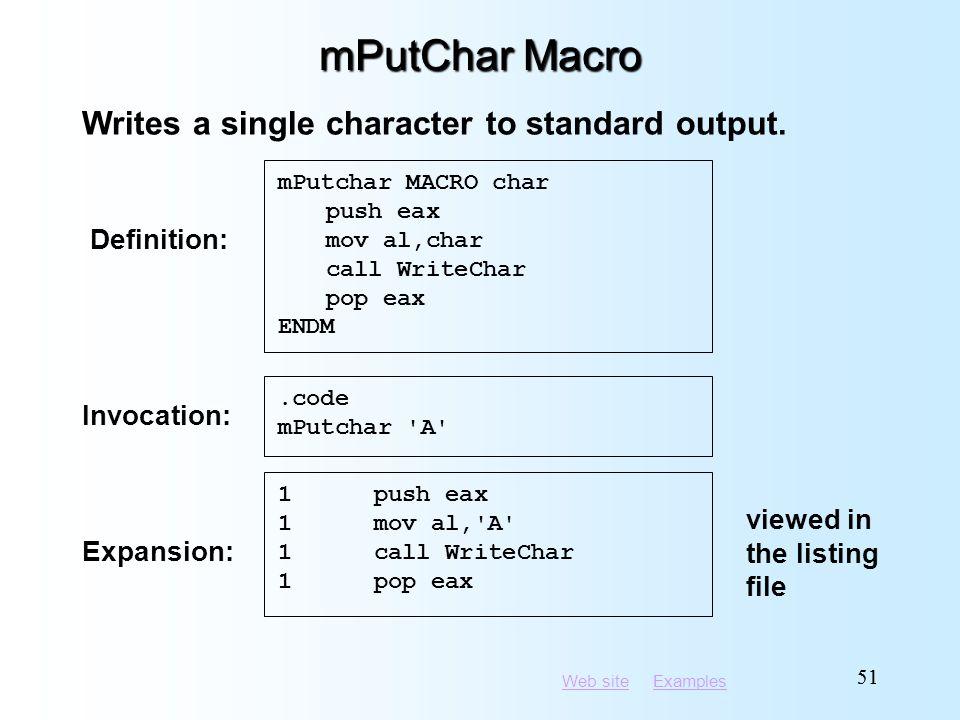 Web siteWeb site ExamplesExamples 51 mPutChar Macro mPutchar MACRO char push eax mov al,char call WriteChar pop eax ENDM Writes a single character to standard output.