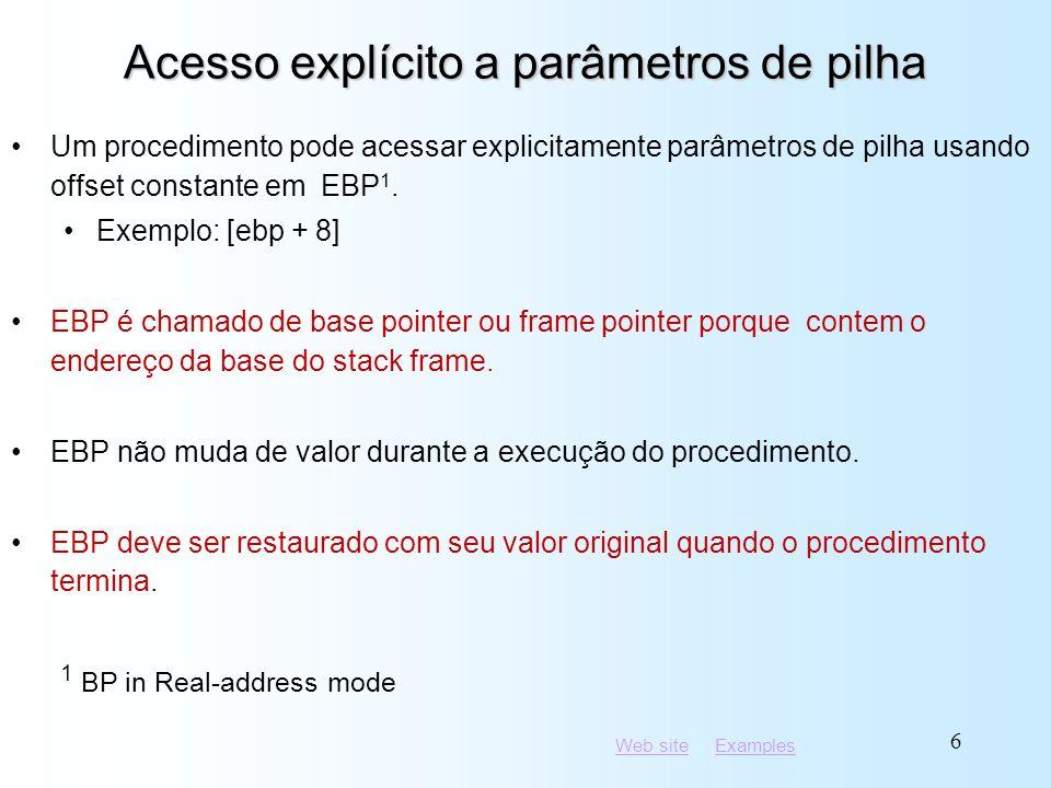 Web siteWeb site ExamplesExamples 6 Acesso explícito a parâmetros de pilha Um procedimento pode acessar explicitamente parâmetros de pilha usando offset constante em EBP 1.