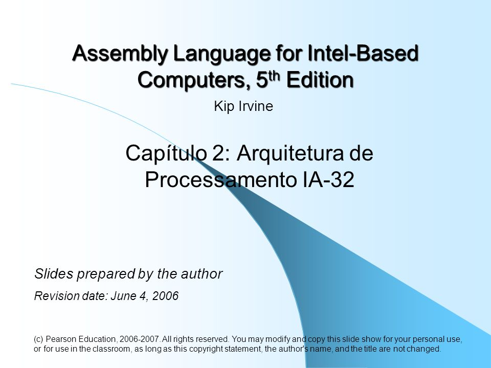 Assembly Language for Intel-Based Computers, 5 th Edition Capítulo 2: Arquitetura de Processamento IA-32 (c) Pearson Education, 2006-2007. All rights