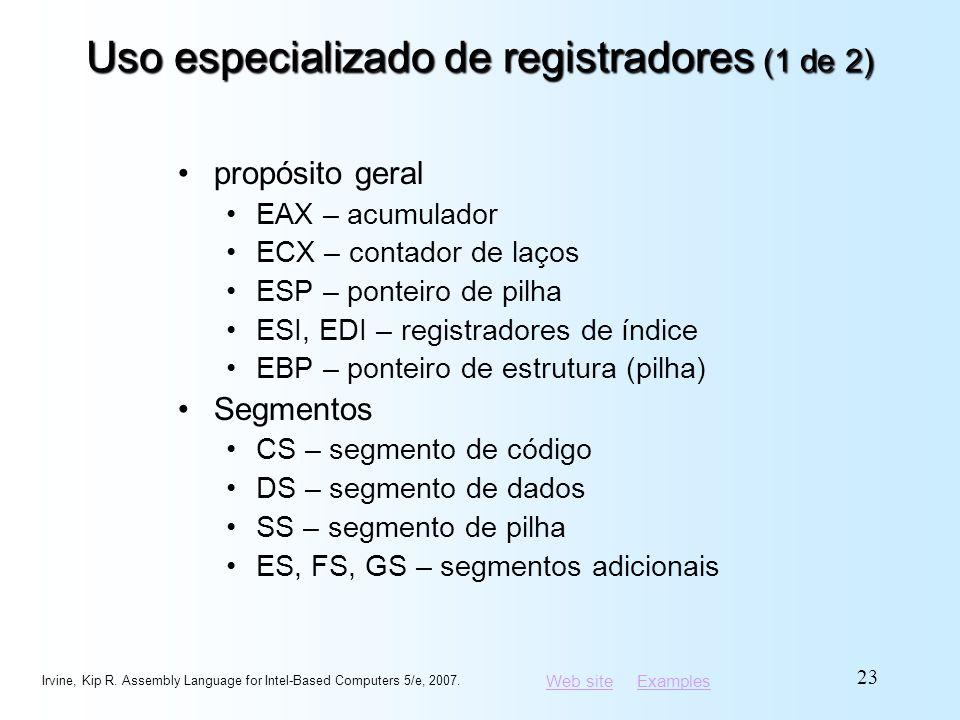 Web siteWeb site ExamplesExamples Uso especializado de registradores (1 de 2) propósito geral EAX – acumulador ECX – contador de laços ESP – ponteiro