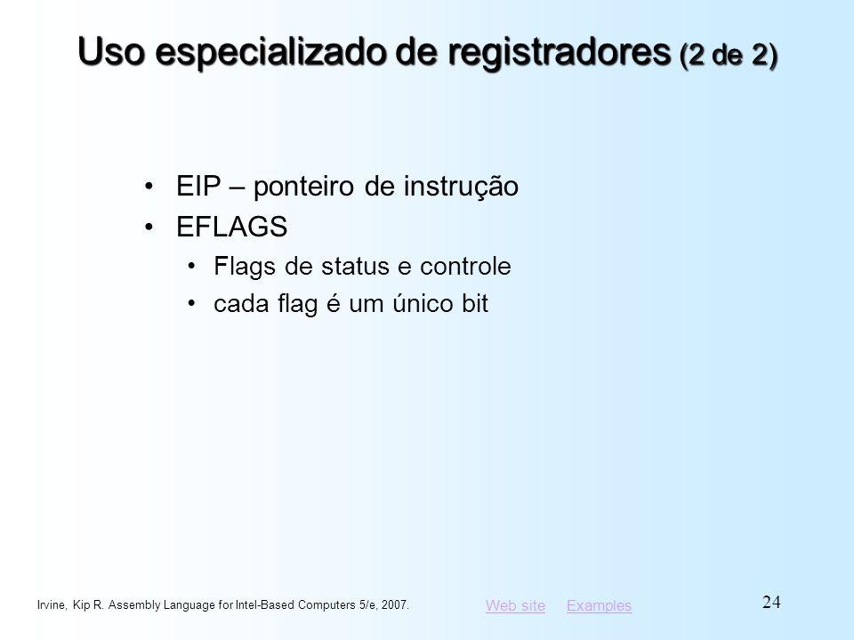 Web siteWeb site ExamplesExamples Uso especializado de registradores (2 de 2) EIP – ponteiro de instrução EFLAGS Flags de status e controle cada flag