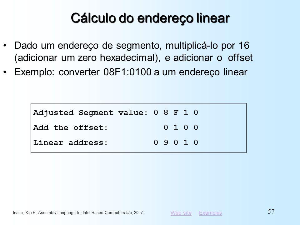Web siteWeb site ExamplesExamples Cálculo do endereço linear Dado um endereço de segmento, multiplicá-lo por 16 (adicionar um zero hexadecimal), e adi