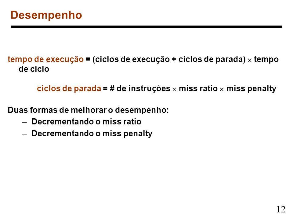 12 Desempenho tempo de execução = (ciclos de execução + ciclos de parada) tempo de ciclo ciclos de parada = # de instruções miss ratio miss penalty Du