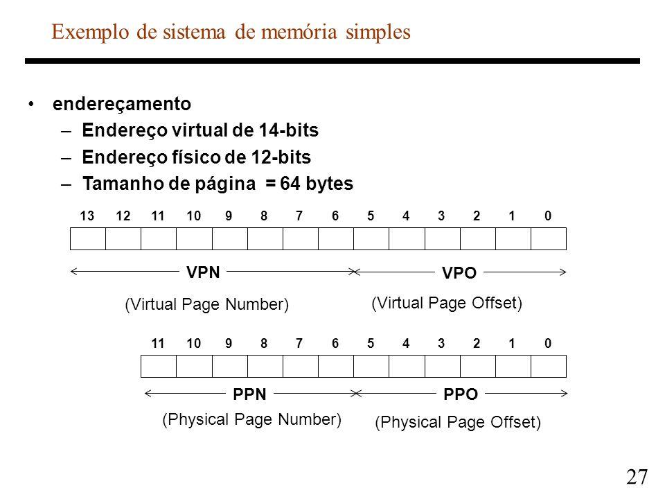 27 endereçamento –Endereço virtual de 14-bits –Endereço físico de 12-bits –Tamanho de página = 64 bytes 131211109876543210 11109876543210 VPO PPOPPN V