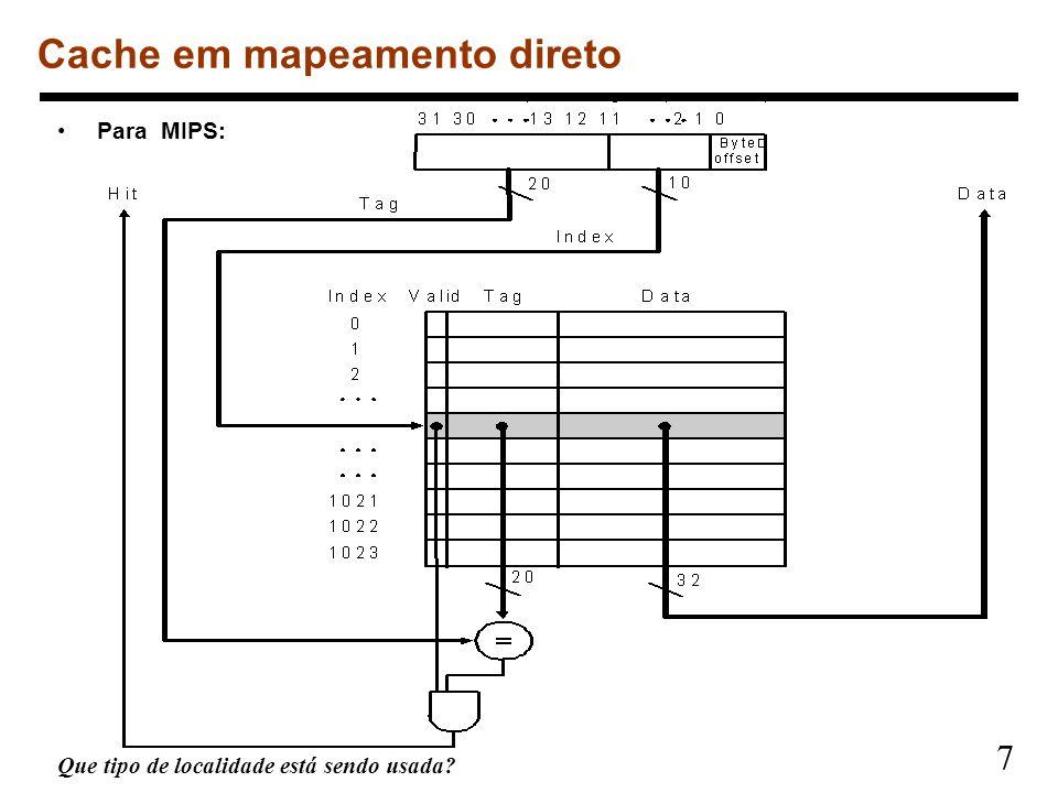 7 Para MIPS: Que tipo de localidade está sendo usada? Cache em mapeamento direto