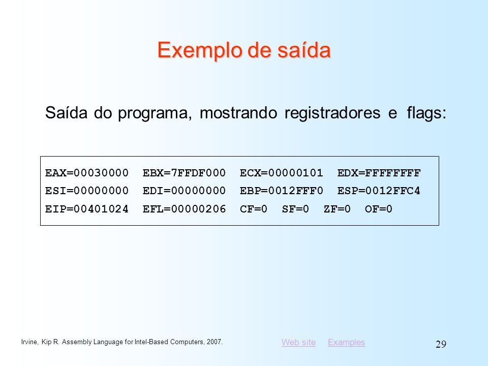 Web siteWeb site ExamplesExamples Irvine, Kip R. Assembly Language for Intel-Based Computers, 2007. 29 Exemplo de saída Saída do programa, mostrando r
