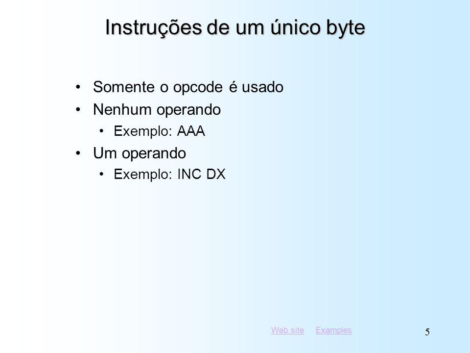 Web siteWeb site ExamplesExamples 55 Instruções de um único byte Somente o opcode é usado Nenhum operando Exemplo: AAA Um operando Exemplo: INC DX