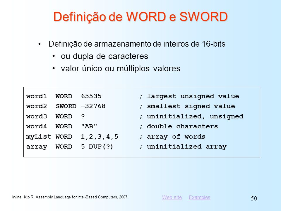 Web siteWeb site ExamplesExamples Irvine, Kip R. Assembly Language for Intel-Based Computers, 2007. 50 Definição de WORD e SWORD Definição de armazena