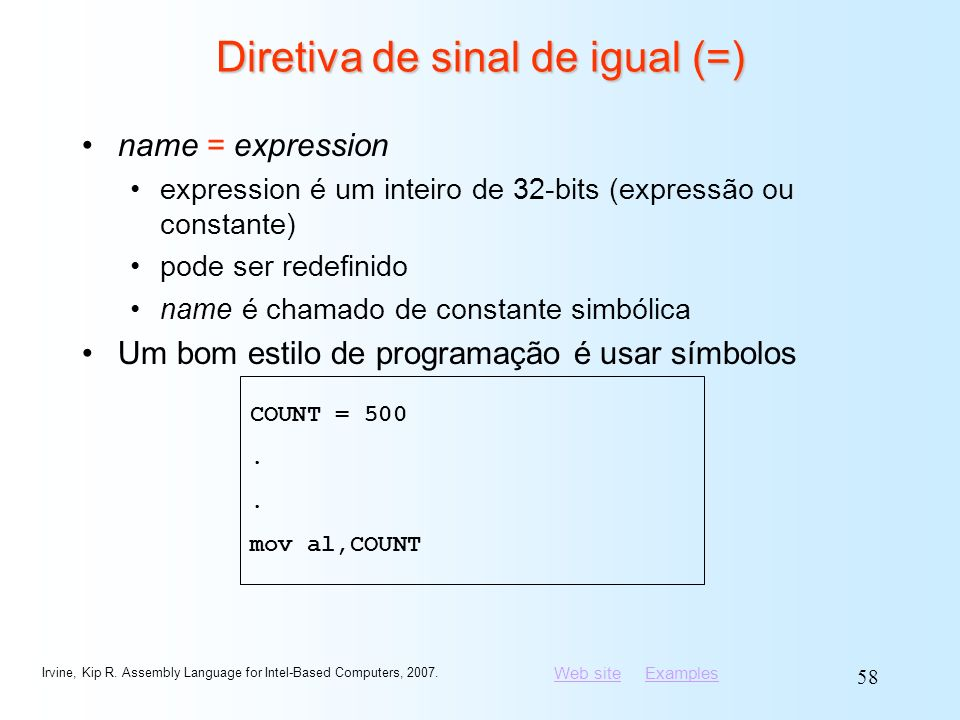 Web siteWeb site ExamplesExamples Irvine, Kip R. Assembly Language for Intel-Based Computers, 2007. 58 Diretiva de sinal de igual (=) name = expressio