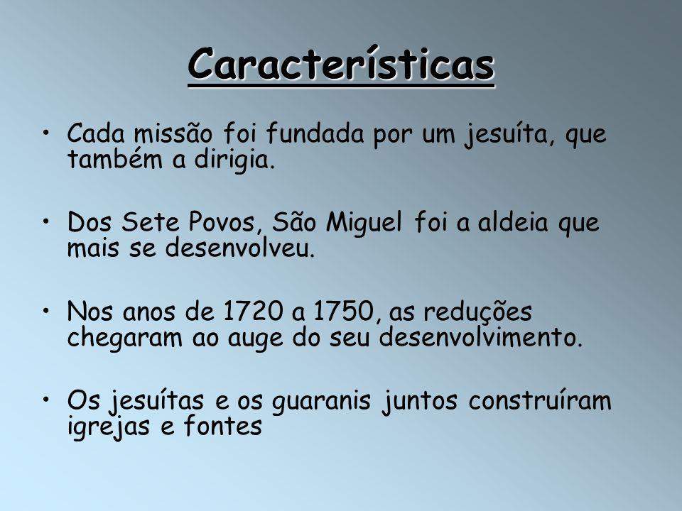 Características Cada missão foi fundada por um jesuíta, que também a dirigia. Dos Sete Povos, São Miguel foi a aldeia que mais se desenvolveu. Nos ano
