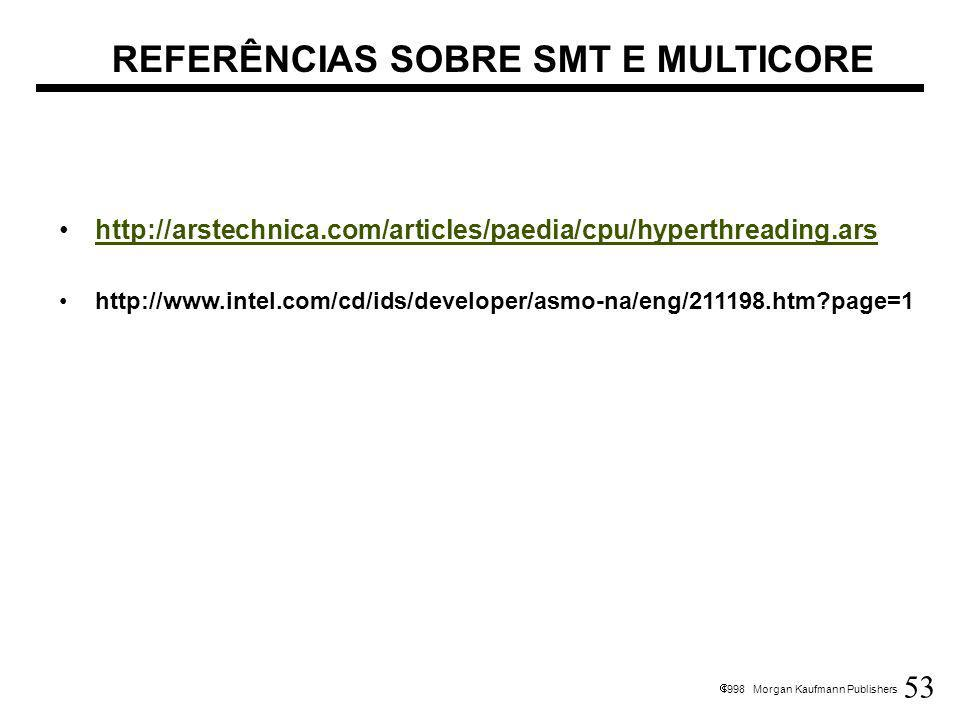 53 1998 Morgan Kaufmann Publishers REFERÊNCIAS SOBRE SMT E MULTICORE http://arstechnica.com/articles/paedia/cpu/hyperthreading.ars http://www.intel.co