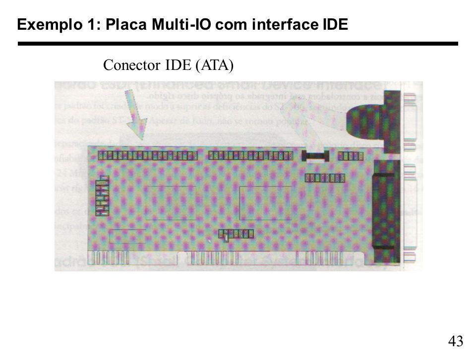 43 Exemplo 1: Placa Multi-IO com interface IDE Conector IDE (ATA)